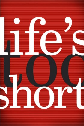 Life's Too Short © Studio Muntz